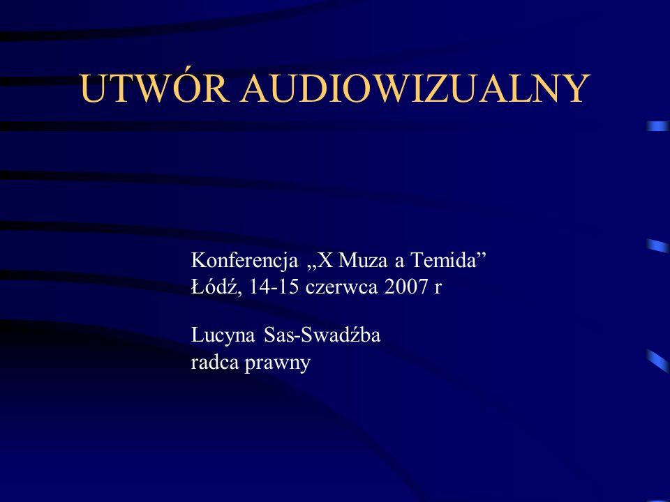 UTWÓR AUDIOWIZUALNY Konferencja X Muza a Temida Łódź, 14-15 czerwca 2007 r Lucyna Sas-Swadźba radca prawny