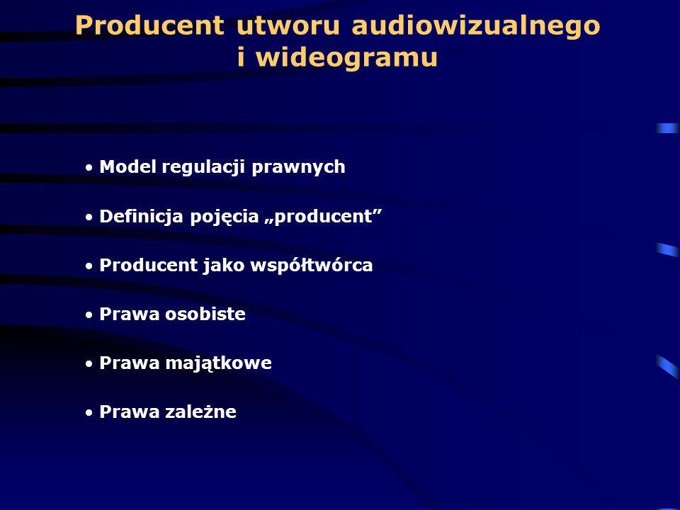 Producent utworu audiowizualnego i wideogramu Model regulacji prawnych Definicja pojęcia producent Producent jako współtwórca Prawa osobiste Prawa maj