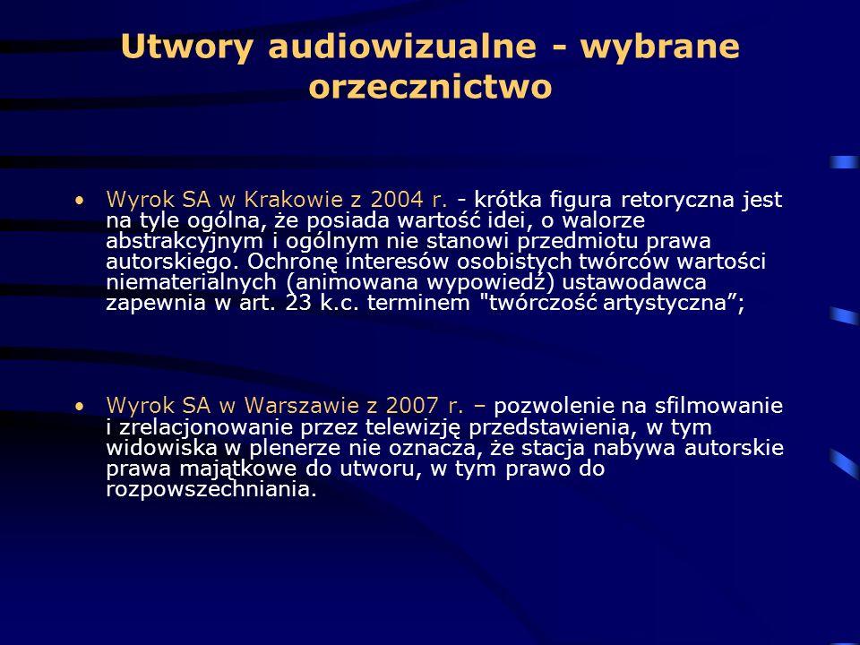 Utwory audiowizualne - wybrane orzecznictwo Wyrok SA w Krakowie z 2004 r. - krótka figura retoryczna jest na tyle ogólna, że posiada wartość idei, o w