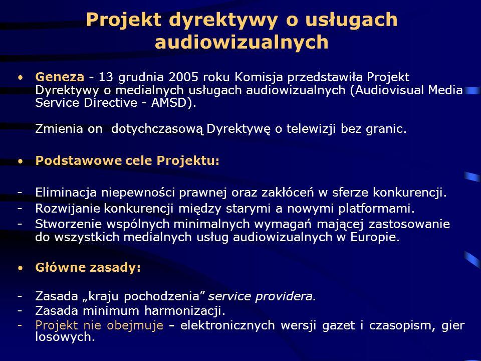 Projekt dyrektywy o usługach audiowizualnych Geneza - 13 grudnia 2005 roku Komisja przedstawiła Projekt Dyrektywy o medialnych usługach audiowizualnyc