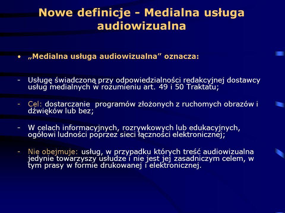 Nowe definicje - Medialna usługa audiowizualna Medialna usługa audiowizualna oznacza: -Usługę świadczoną przy odpowiedzialności redakcyjnej dostawcy u