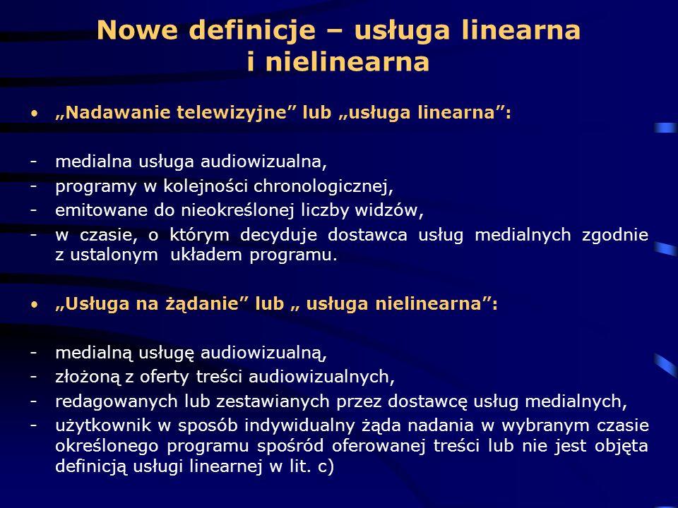 Nowe definicje – usługa linearna i nielinearna Nadawanie telewizyjne lub usługa linearna: -medialna usługa audiowizualna, -programy w kolejności chron