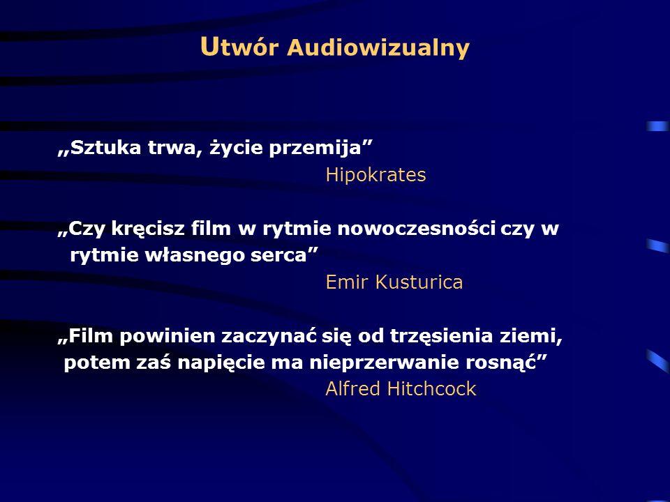 U twór Audiowizualny Sztuka trwa, życie przemija Hipokrates Czy kręcisz film w rytmie nowoczesności czy w rytmie własnego serca Emir Kusturica Film po