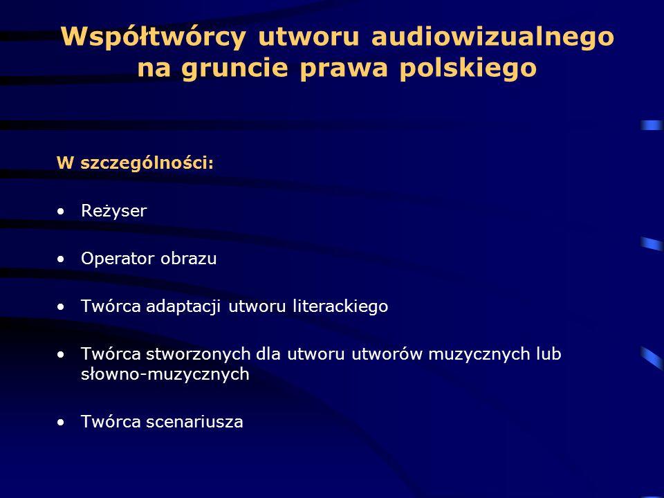 Współtwórcy utworu audiowizualnego na gruncie prawa polskiego W szczególności: Reżyser Operator obrazu Twórca adaptacji utworu literackiego Twórca stw