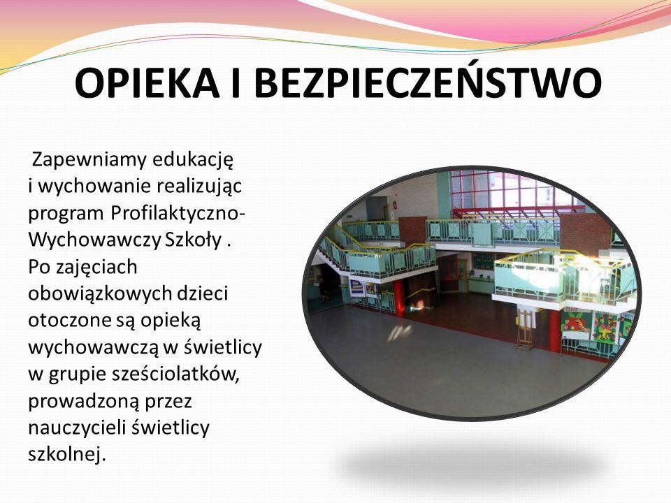 OPIEKA I BEZPIECZEŃSTWO Zapewniamy edukację i wychowanie realizując program Profilaktyczno- Wychowawczy Szkoły. Po zajęciach obowiązkowych dzieci otoc