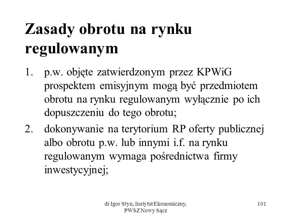 dr Igor Styn, Instytut Ekonomiczny, PWSZ Nowy Sącz 101 Zasady obrotu na rynku regulowanym 1.p.w. objęte zatwierdzonym przez KPWiG prospektem emisyjnym