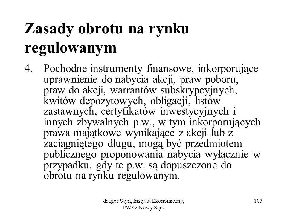 dr Igor Styn, Instytut Ekonomiczny, PWSZ Nowy Sącz 103 Zasady obrotu na rynku regulowanym 4.Pochodne instrumenty finansowe, inkorporujące uprawnienie