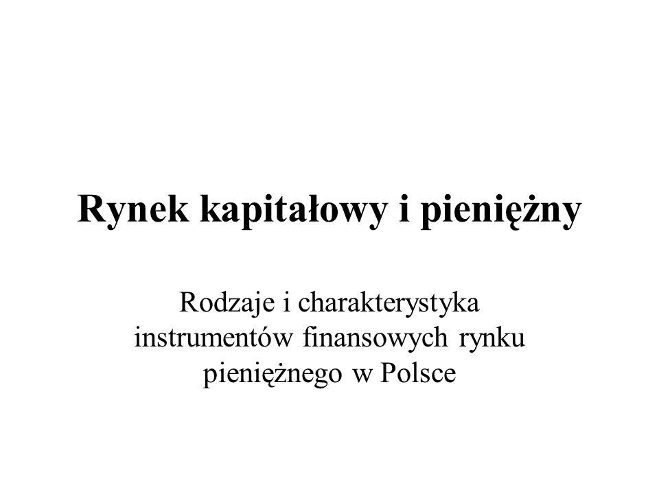 Rynek kapitałowy i pieniężny Rodzaje i charakterystyka instrumentów finansowych rynku pieniężnego w Polsce