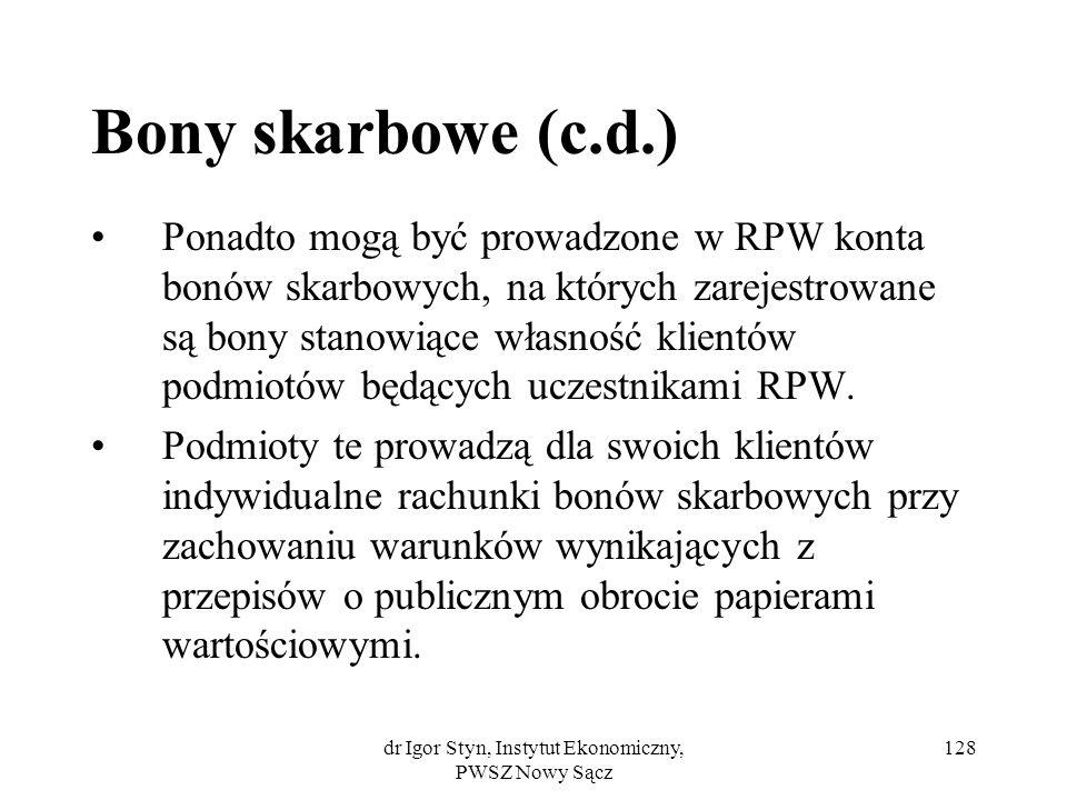 dr Igor Styn, Instytut Ekonomiczny, PWSZ Nowy Sącz 128 Bony skarbowe (c.d.) Ponadto mogą być prowadzone w RPW konta bonów skarbowych, na których zarej