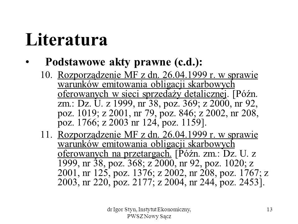 dr Igor Styn, Instytut Ekonomiczny, PWSZ Nowy Sącz 13 Literatura Podstawowe akty prawne (c.d.): 10.Rozporządzenie MF z dn. 26.04.1999 r. w sprawie war