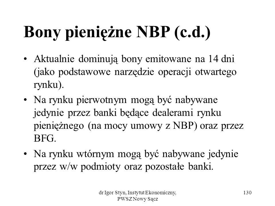 dr Igor Styn, Instytut Ekonomiczny, PWSZ Nowy Sącz 130 Bony pieniężne NBP (c.d.) Aktualnie dominują bony emitowane na 14 dni (jako podstawowe narzędzi