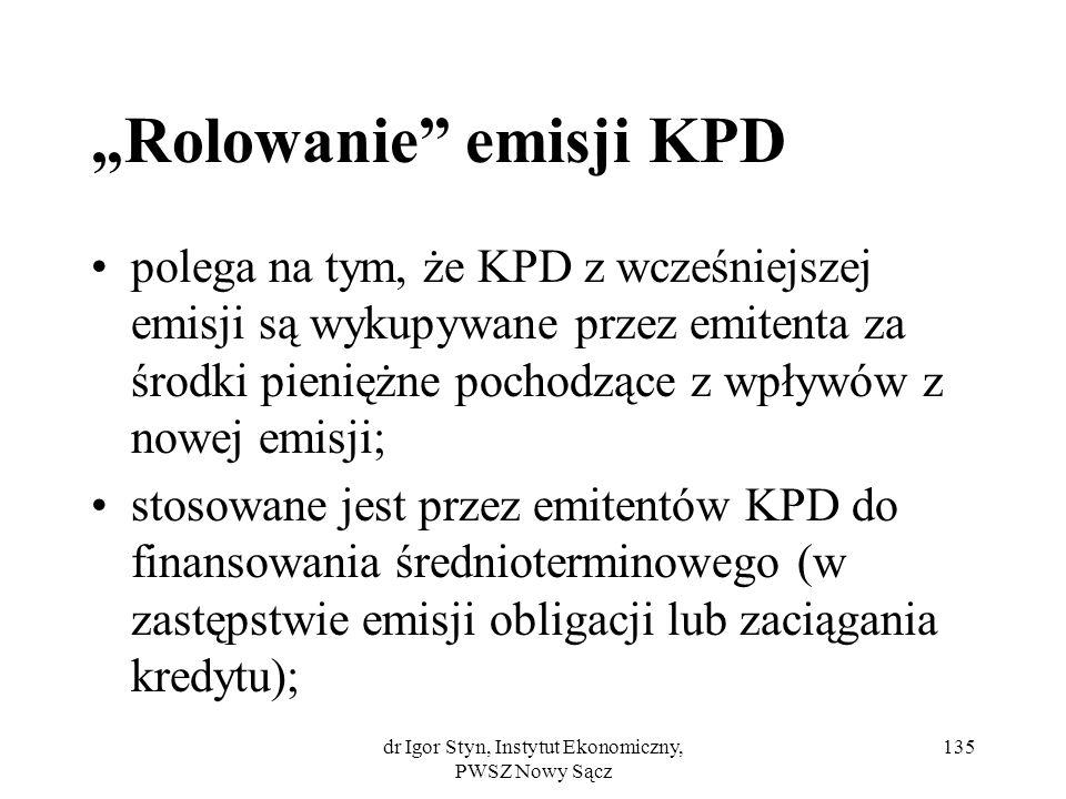 dr Igor Styn, Instytut Ekonomiczny, PWSZ Nowy Sącz 135 Rolowanie emisji KPD polega na tym, że KPD z wcześniejszej emisji są wykupywane przez emitenta