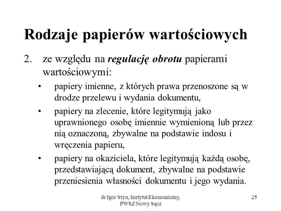 dr Igor Styn, Instytut Ekonomiczny, PWSZ Nowy Sącz 25 Rodzaje papierów wartościowych 2.ze względu na regulację obrotu papierami wartościowymi: papiery