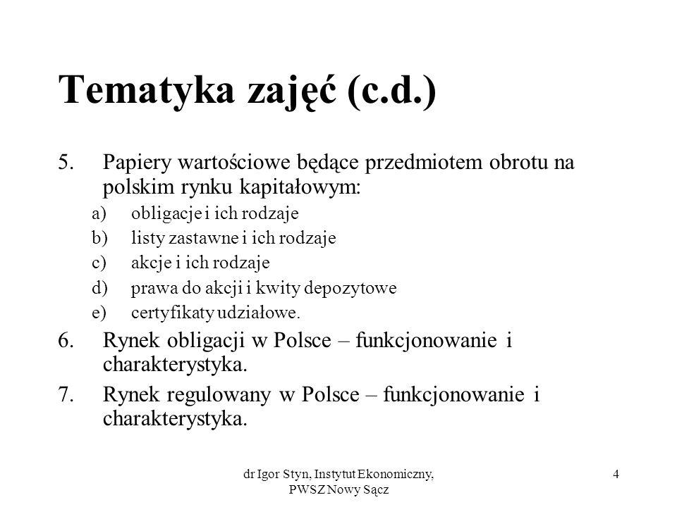 dr Igor Styn, Instytut Ekonomiczny, PWSZ Nowy Sącz 4 Tematyka zajęć (c.d.) 5.Papiery wartościowe będące przedmiotem obrotu na polskim rynku kapitałowy