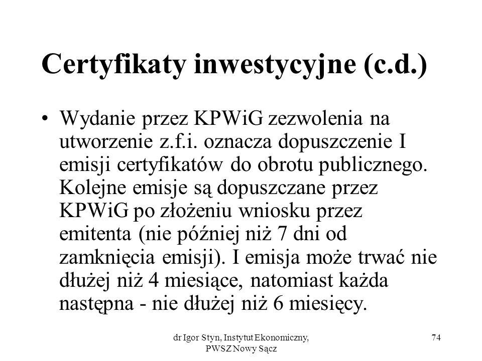 dr Igor Styn, Instytut Ekonomiczny, PWSZ Nowy Sącz 74 Certyfikaty inwestycyjne (c.d.) Wydanie przez KPWiG zezwolenia na utworzenie z.f.i. oznacza dopu
