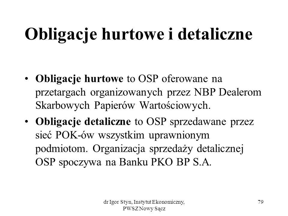 dr Igor Styn, Instytut Ekonomiczny, PWSZ Nowy Sącz 79 Obligacje hurtowe i detaliczne Obligacje hurtowe to OSP oferowane na przetargach organizowanych