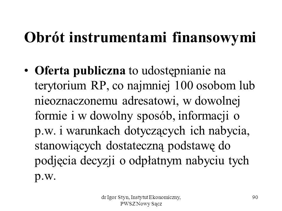 dr Igor Styn, Instytut Ekonomiczny, PWSZ Nowy Sącz 90 Obrót instrumentami finansowymi Oferta publiczna to udostępnianie na terytorium RP, co najmniej