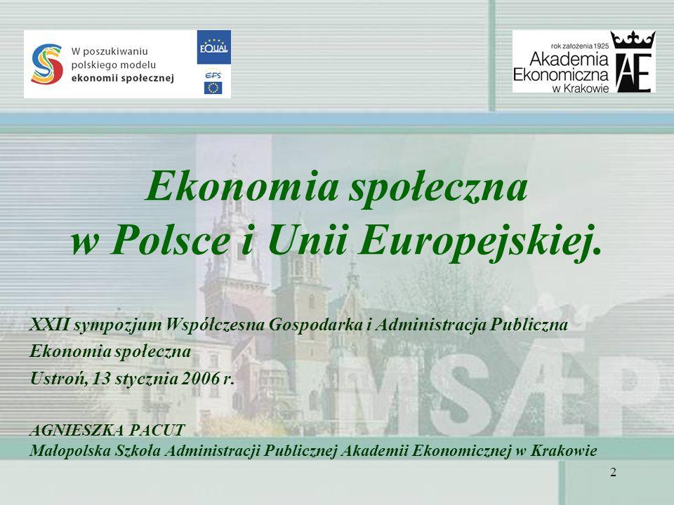 2 Ekonomia społeczna w Polsce i Unii Europejskiej. XXII sympozjum Współczesna Gospodarka i Administracja Publiczna Ekonomia społeczna Ustroń, 13 stycz