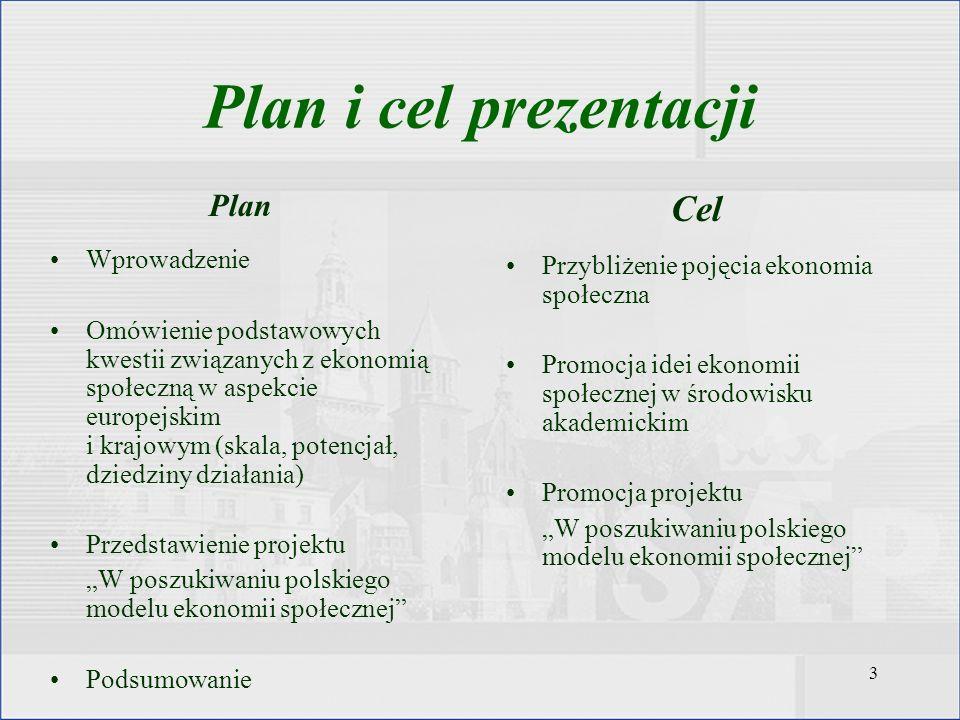 3 Plan Wprowadzenie Omówienie podstawowych kwestii związanych z ekonomią społeczną w aspekcie europejskim i krajowym (skala, potencjał, dziedziny dzia