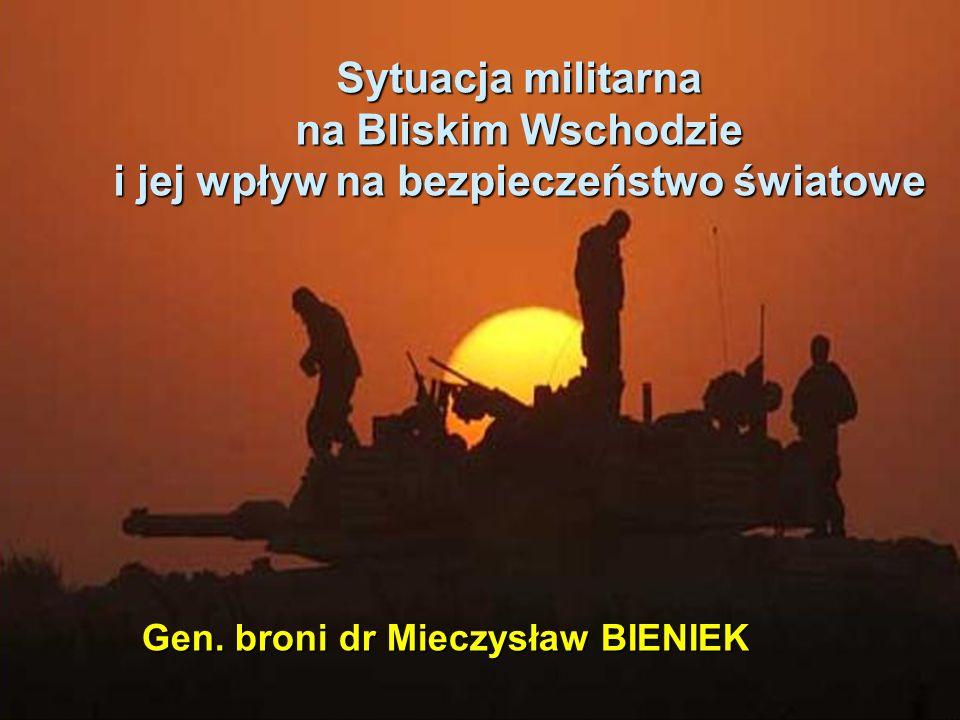 1 Sytuacja militarna na Bliskim Wschodzie i jej wpływ na bezpieczeństwo światowe Gen. broni dr Mieczysław BIENIEK