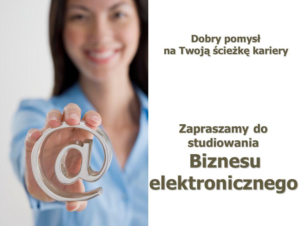 Zapraszamy do studiowania Biznesu elektronicznego Dobry pomysł na Twoją ścieżkę kariery