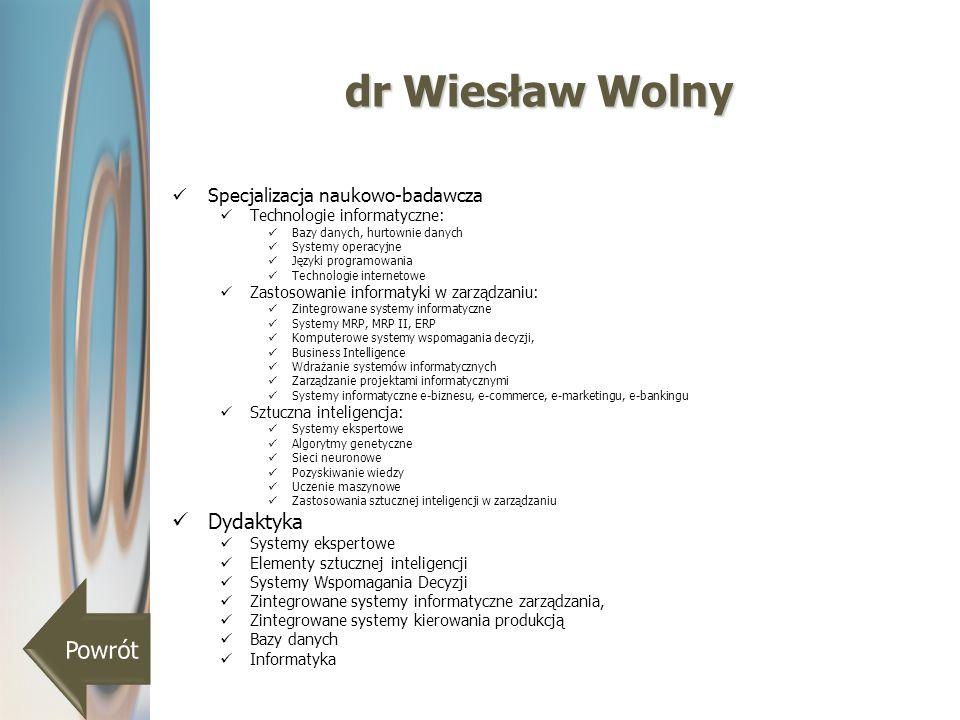 dr Wiesław Wolny Specjalizacja naukowo-badawcza Technologie informatyczne: Bazy danych, hurtownie danych Systemy operacyjne Języki programowania Techn