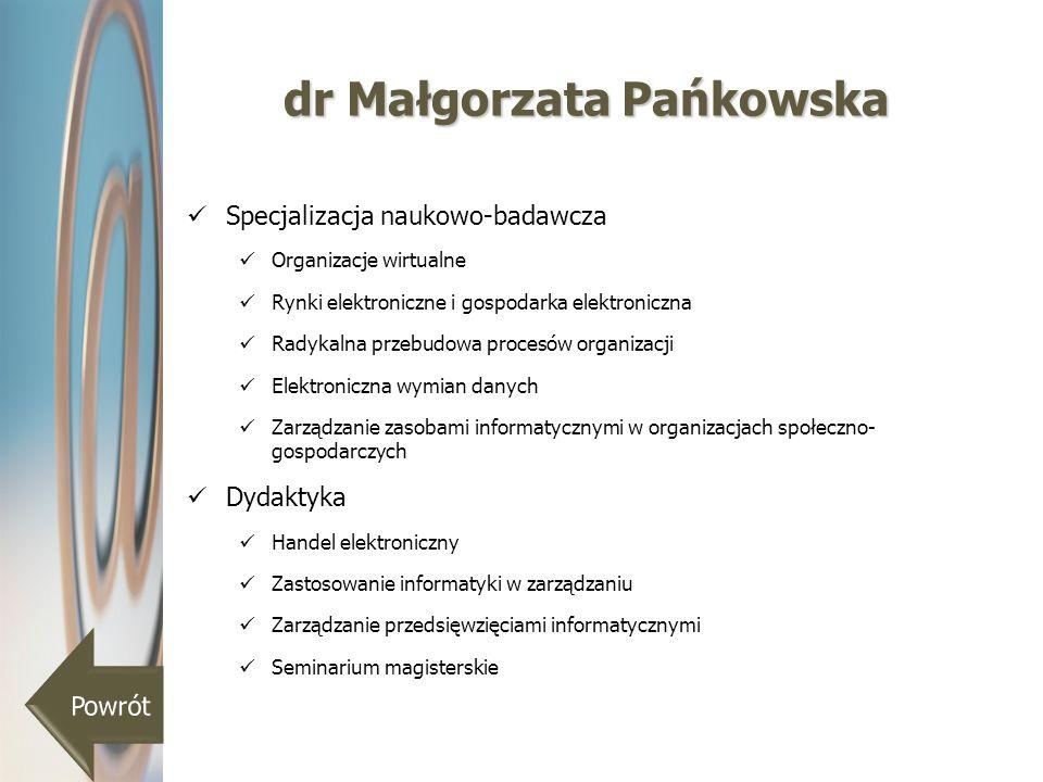 dr Małgorzata Pańkowska Specjalizacja naukowo-badawcza Organizacje wirtualne Rynki elektroniczne i gospodarka elektroniczna Radykalna przebudowa proce