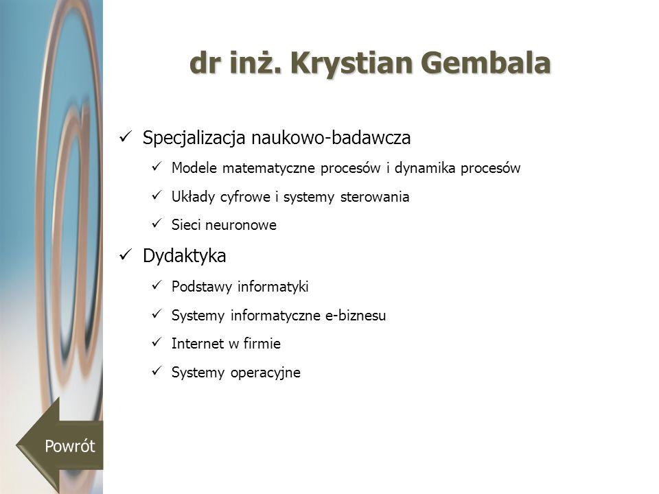 dr inż. Krystian Gembala Specjalizacja naukowo-badawcza Modele matematyczne procesów i dynamika procesów Układy cyfrowe i systemy sterowania Sieci neu