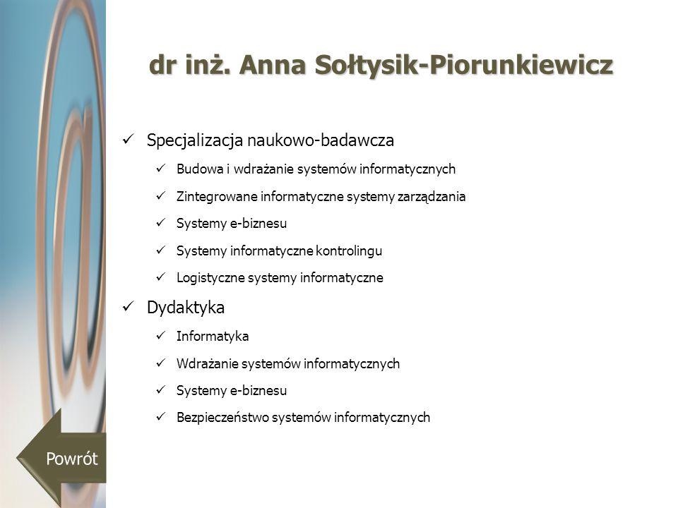 dr inż. Anna Sołtysik-Piorunkiewicz Specjalizacja naukowo-badawcza Budowa i wdrażanie systemów informatycznych Zintegrowane informatyczne systemy zarz