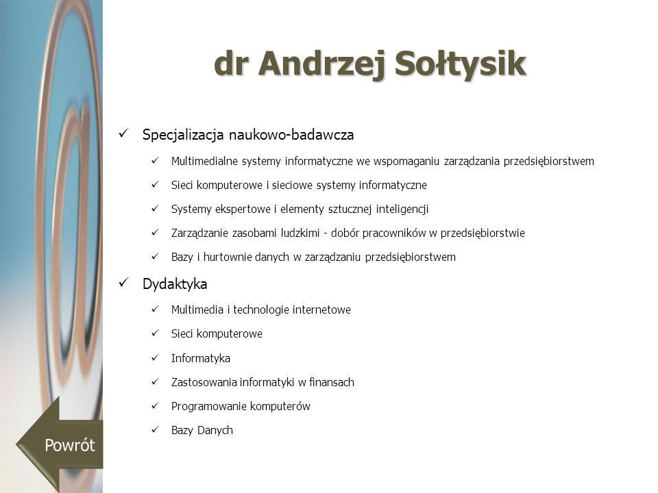 dr Andrzej Sołtysik Specjalizacja naukowo-badawcza Multimedialne systemy informatyczne we wspomaganiu zarządzania przedsiębiorstwem Sieci komputerowe