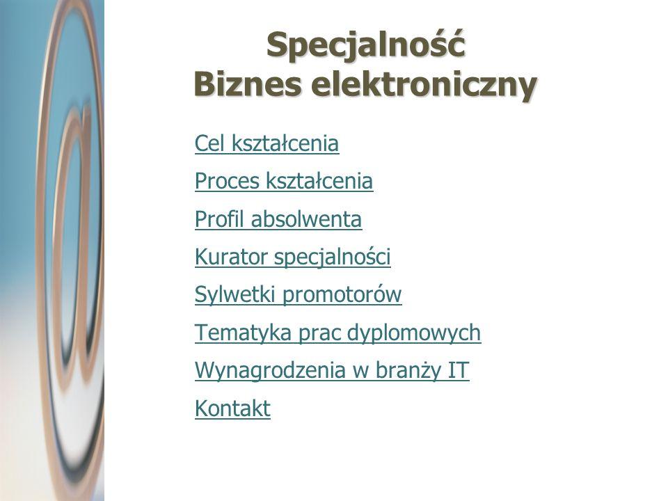 Specjalność Biznes elektroniczny Cel kształcenia Proces kształcenia Profil absolwenta Kurator specjalności Sylwetki promotorów Tematyka prac dyplomowy