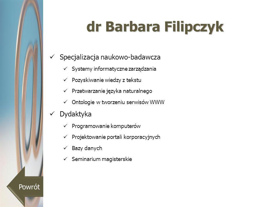 dr Barbara Filipczyk Specjalizacja naukowo-badawcza Systemy informatyczne zarządzania Pozyskiwanie wiedzy z tekstu Przetwarzanie języka naturalnego On