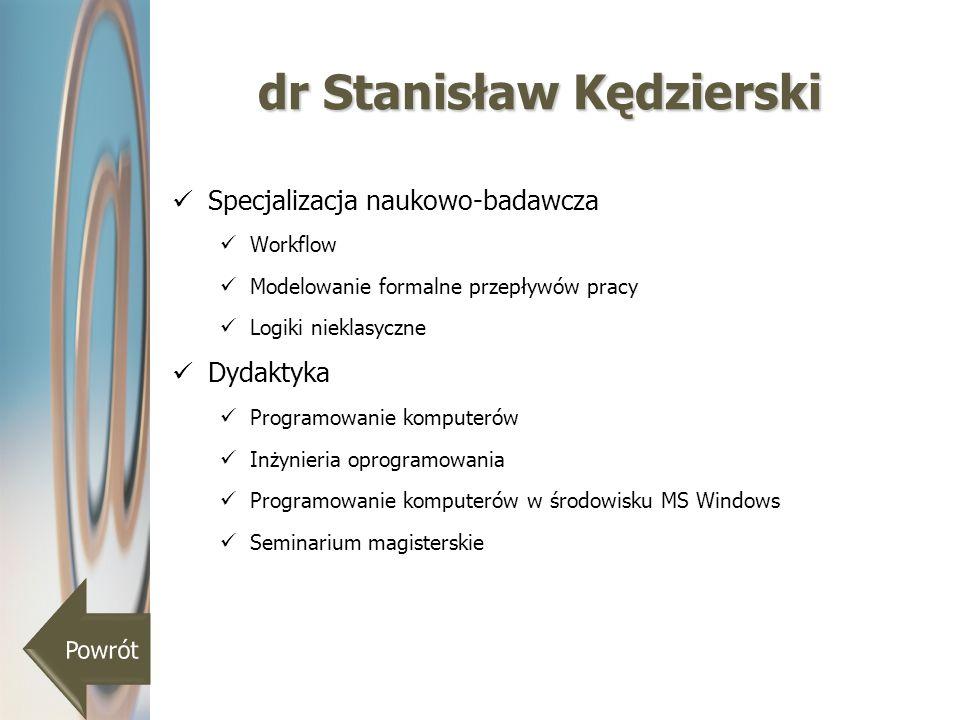 dr Stanisław Kędzierski Specjalizacja naukowo-badawcza Workflow Modelowanie formalne przepływów pracy Logiki nieklasyczne Dydaktyka Programowanie komp