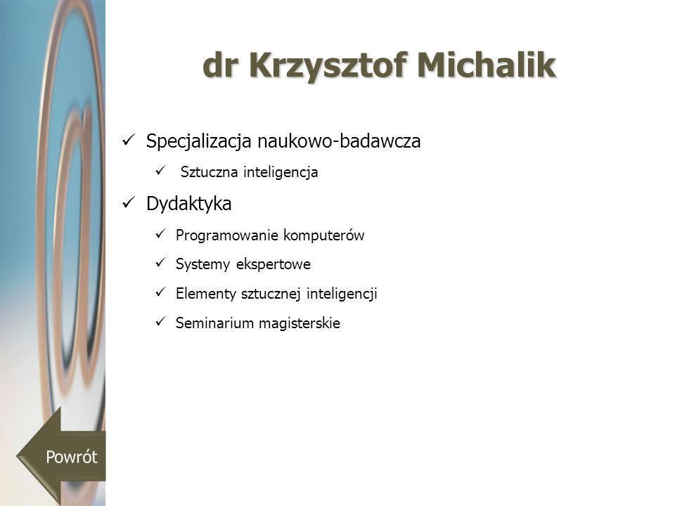 dr Krzysztof Michalik Specjalizacja naukowo-badawcza Sztuczna inteligencja Dydaktyka Programowanie komputerów Systemy ekspertowe Elementy sztucznej in