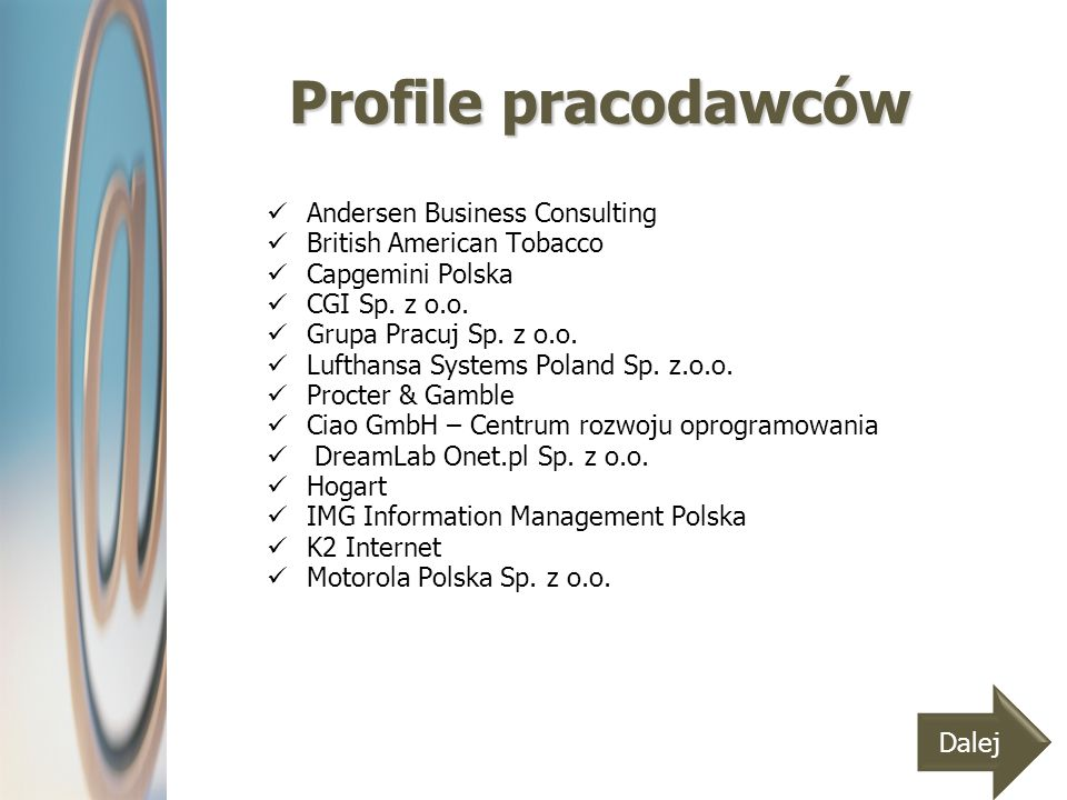 Profile pracodawców Andersen Business Consulting British American Tobacco Capgemini Polska CGI Sp. z o.o. Grupa Pracuj Sp. z o.o. Lufthansa Systems Po