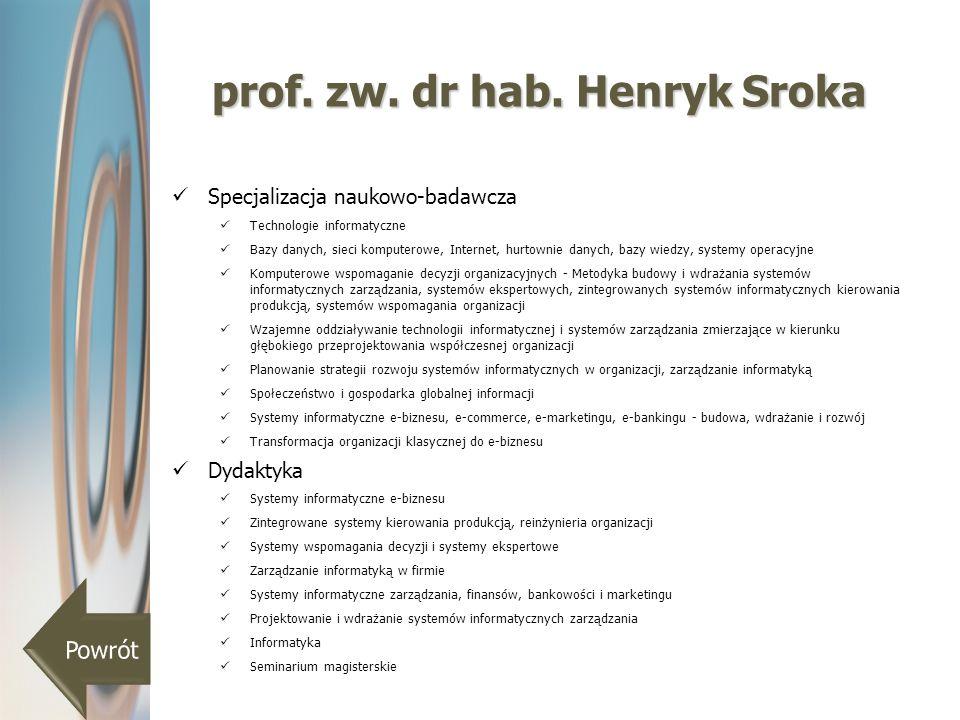 prof. zw. dr hab. Henryk Sroka Specjalizacja naukowo-badawcza Technologie informatyczne Bazy danych, sieci komputerowe, Internet, hurtownie danych, ba