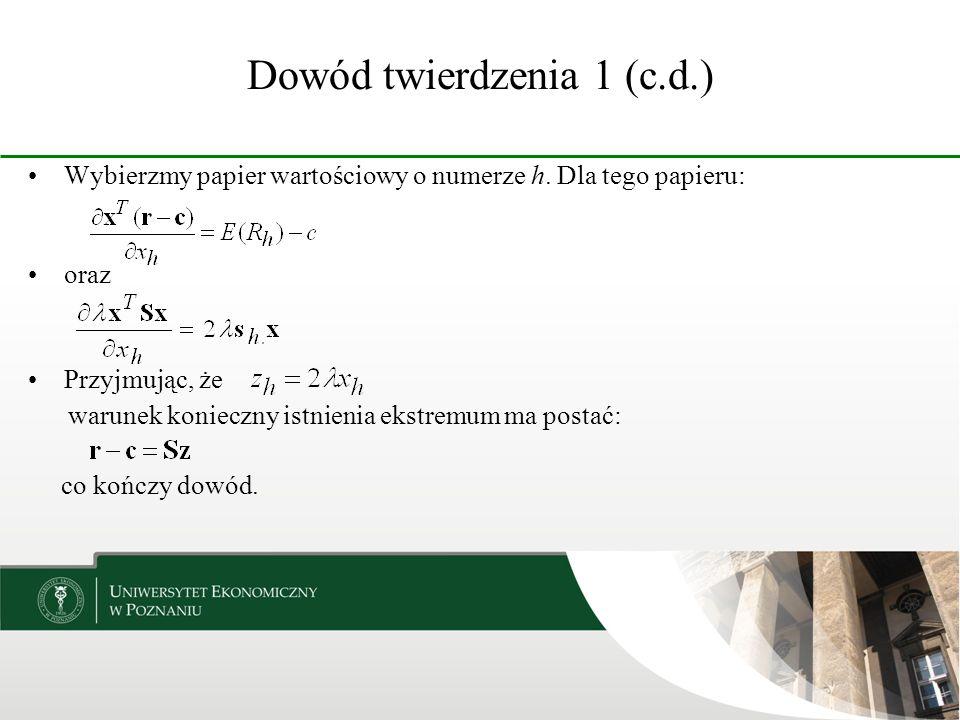 Dowód twierdzenia 1 (c.d.) Wybierzmy papier wartościowy o numerze h. Dla tego papieru: oraz Przyjmując, że warunek konieczny istnienia ekstremum ma po