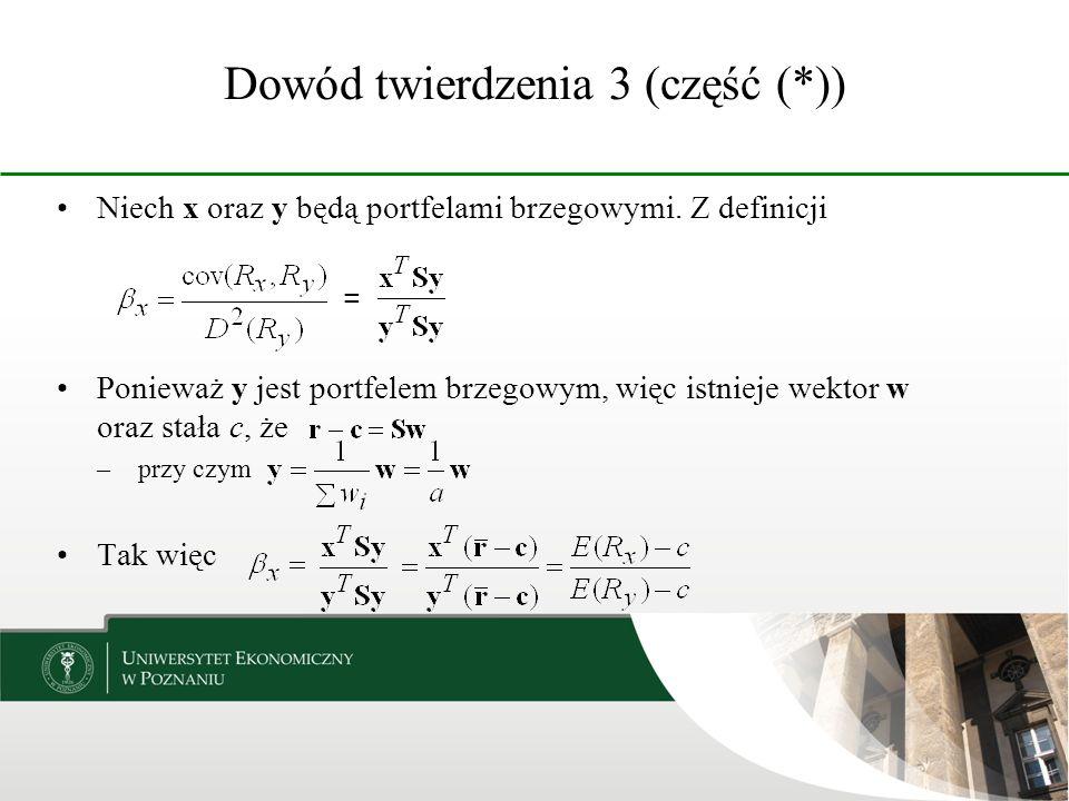 Dowód twierdzenia 3 (część (*)) Niech x oraz y będą portfelami brzegowymi. Z definicji = Ponieważ y jest portfelem brzegowym, więc istnieje wektor w o