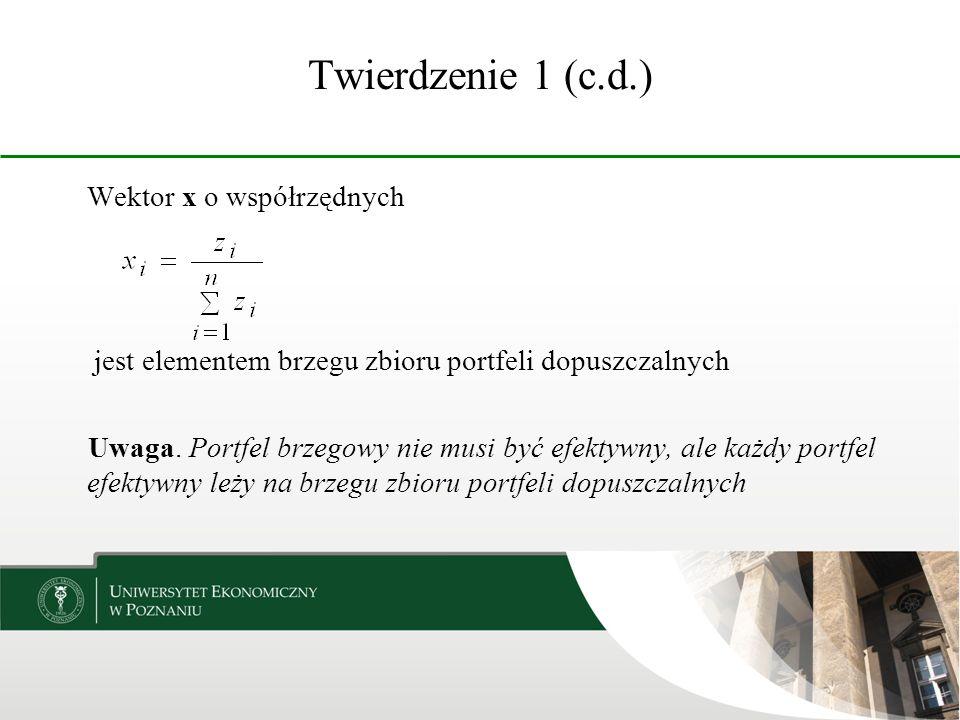 Twierdzenie 1 (c.d.) Wektor x o współrzędnych jest elementem brzegu zbioru portfeli dopuszczalnych Uwaga. Portfel brzegowy nie musi być efektywny, ale