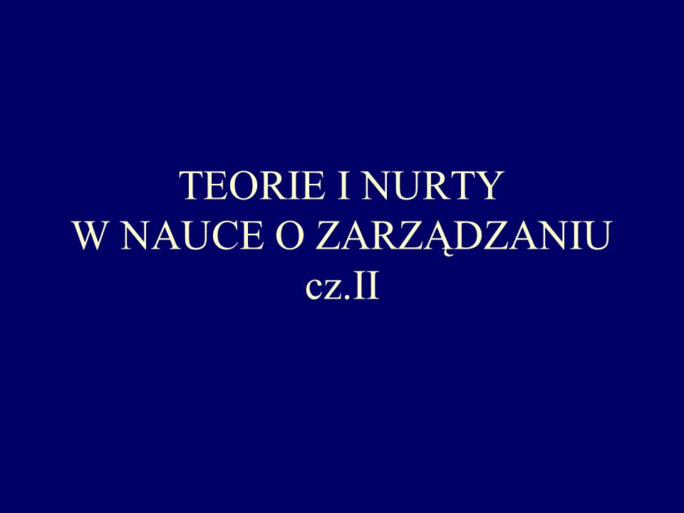 TEORIE I NURTY W NAUCE O ZARZĄDZANIU cz.II