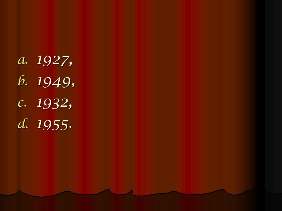 a. 1927, b. 1949, c. 1932, d. 1955.