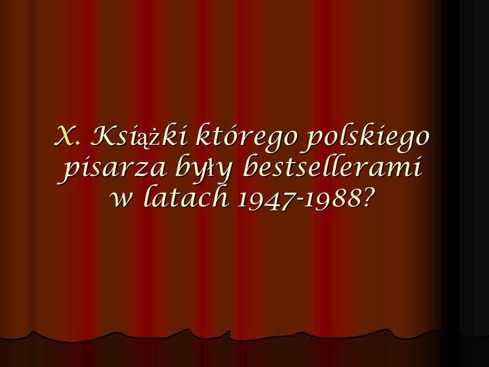 X. Ksi ąż ki którego polskiego pisarza by ł y bestsellerami w latach 1947-1988?