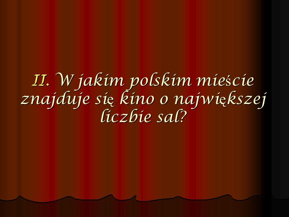 II. W jakim polskim mie ś cie znajduje si ę kino o najwi ę kszej liczbie sal?