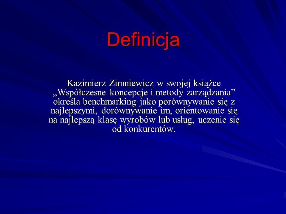 Definicja Kazimierz Zimniewicz w swojej książce Współczesne koncepcje i metody zarządzania określa benchmarking jako porównywanie się z najlepszymi, d