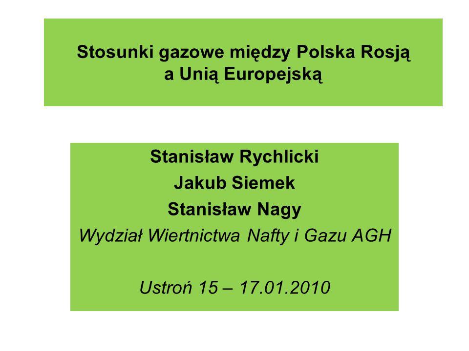 Stosunki gazowe między Polska Rosją a Unią Europejską Stanisław Rychlicki Jakub Siemek Stanisław Nagy Wydział Wiertnictwa Nafty i Gazu AGH Ustroń 15 –