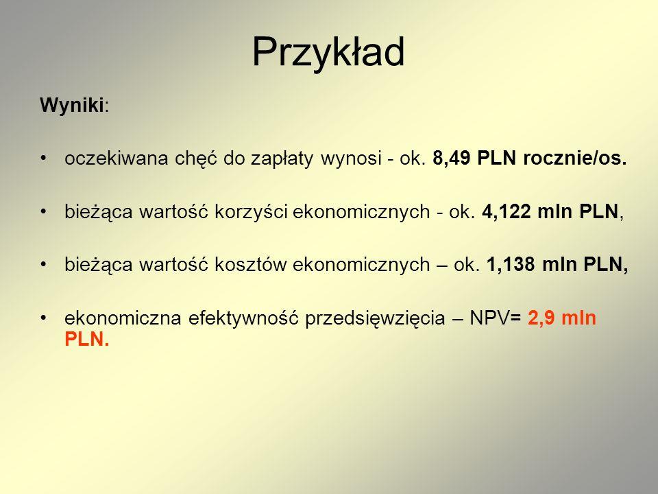 Przykład Wyniki: oczekiwana chęć do zapłaty wynosi - ok. 8,49 PLN rocznie/os. bieżąca wartość korzyści ekonomicznych - ok. 4,122 mln PLN, bieżąca wart