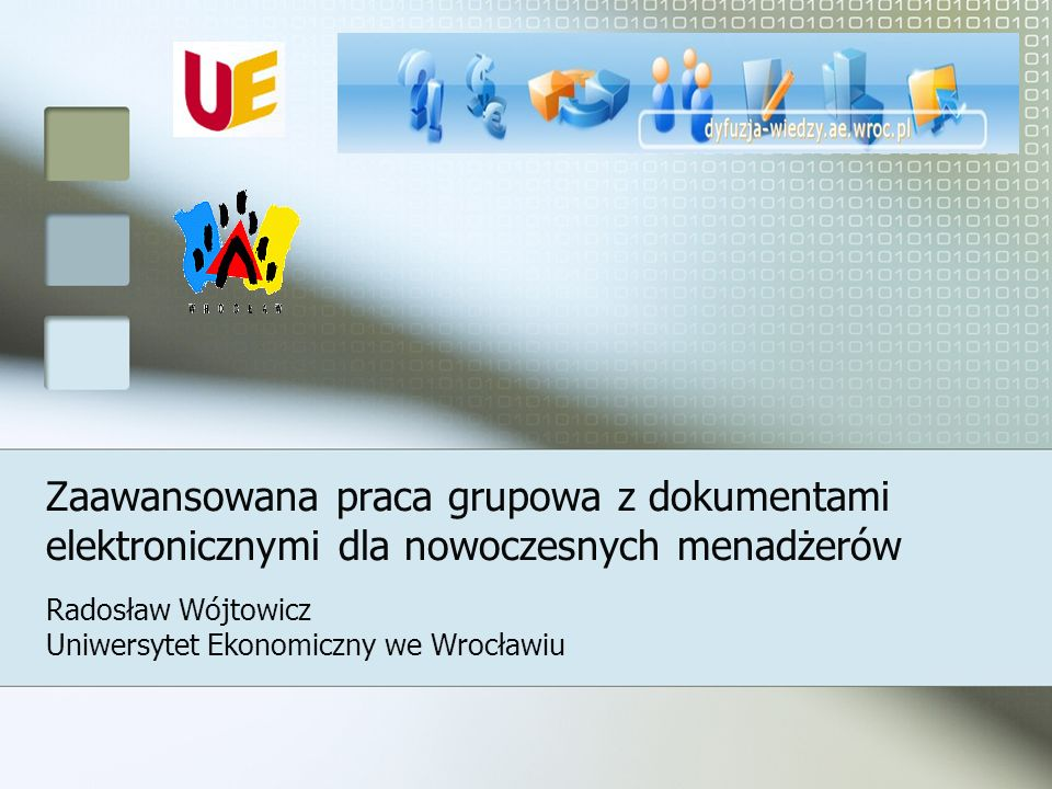 Zaawansowana praca grupowa z dokumentami elektronicznymi dla nowoczesnych menadżerów Radosław Wójtowicz Uniwersytet Ekonomiczny we Wrocławiu