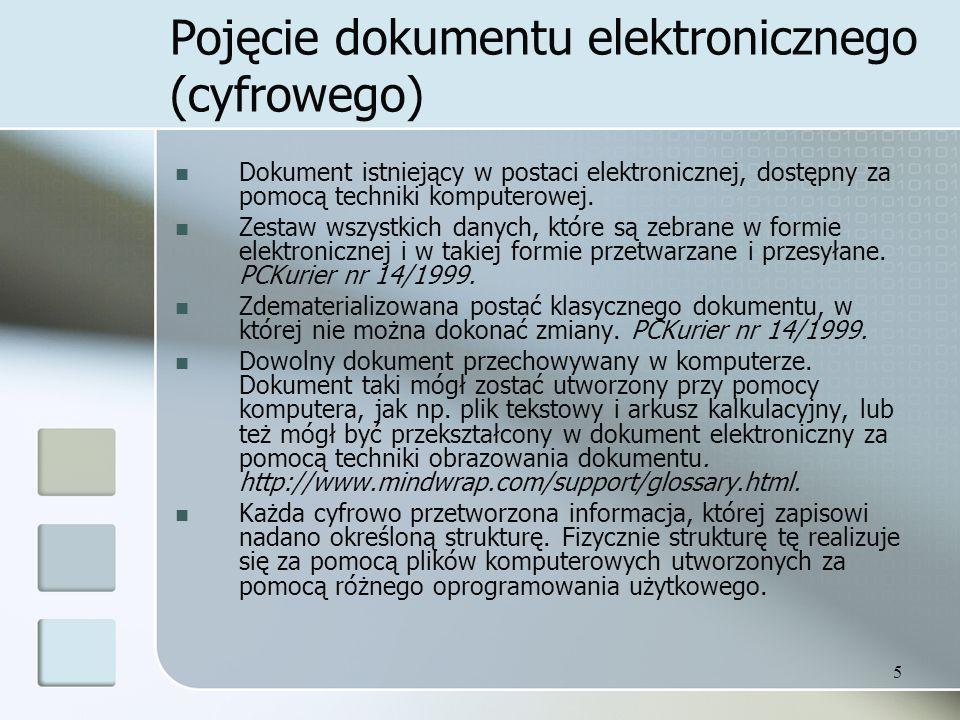 5 Pojęcie dokumentu elektronicznego (cyfrowego) Dokument istniejący w postaci elektronicznej, dostępny za pomocą techniki komputerowej.