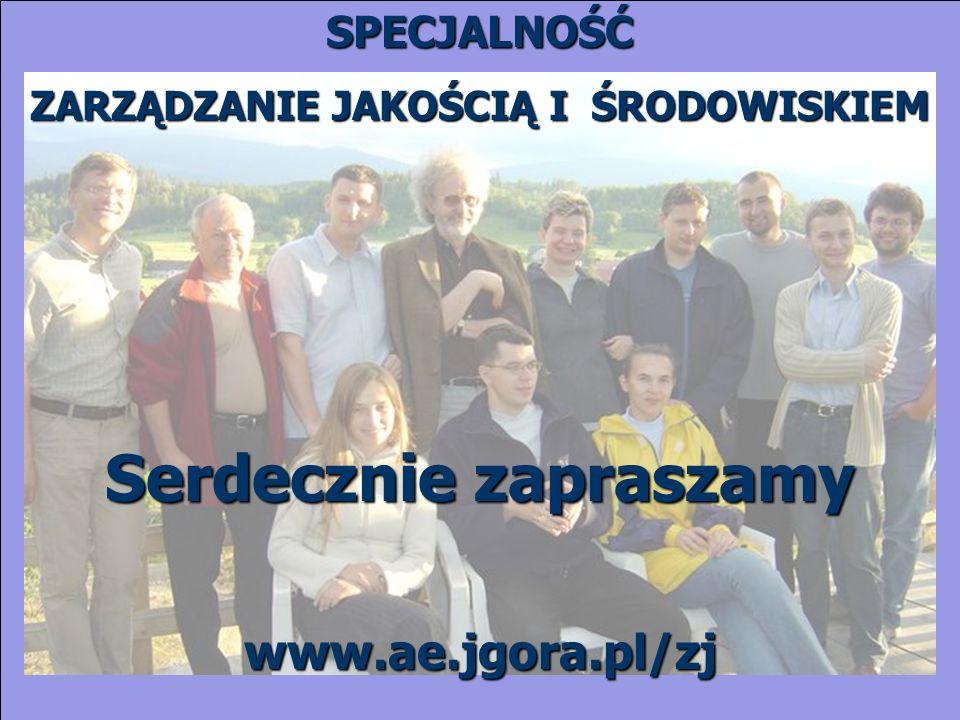 SPECJALNOŚĆ ZARZĄDZANIE JAKOŚCIĄ I ŚRODOWISKIEM Serdecznie zapraszamy www.ae.jgora.pl/zj