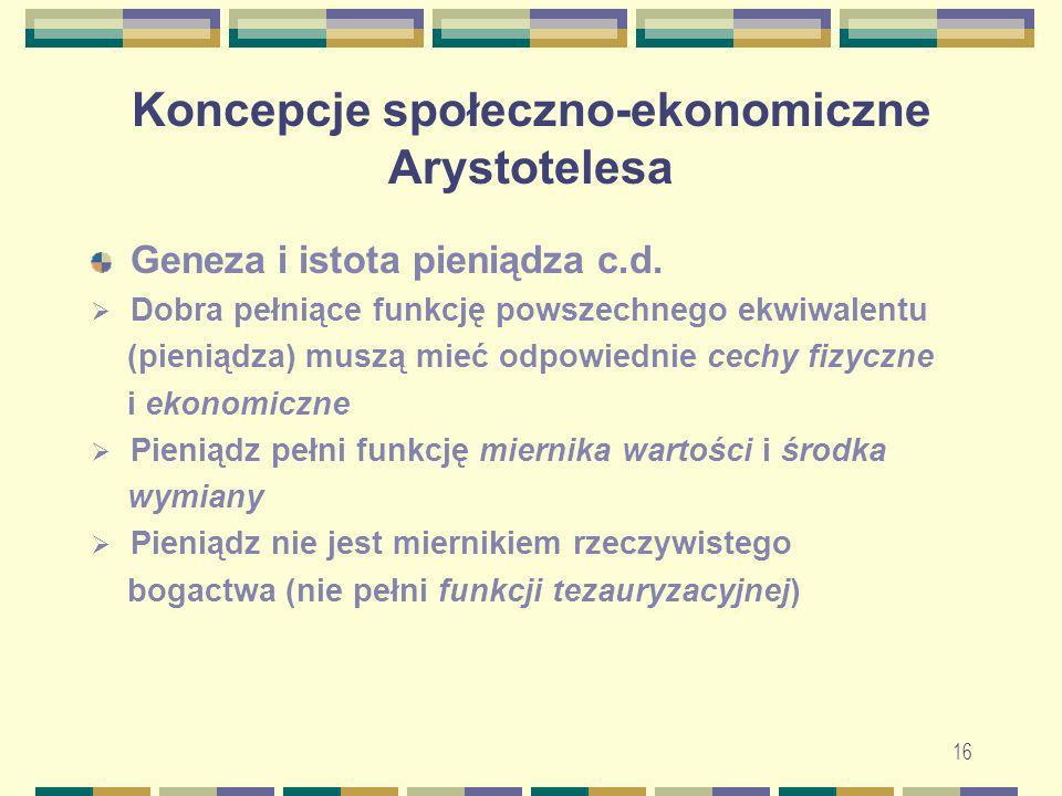 17 Koncepcje społeczno-ekonomiczne Arystotelesa Poglądy na wymianę i pieniądz – c.d.